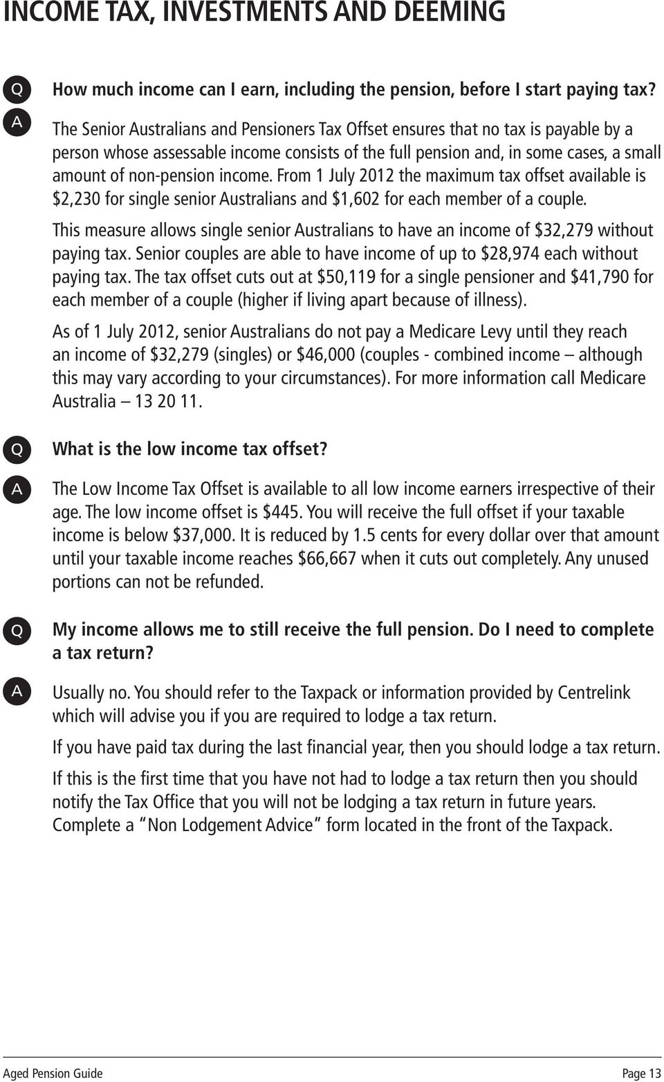 income. From 1 July 2012 the maximum tax offset available is $2,230 for single senior ustralians and $1,602 for each member of a couple.
