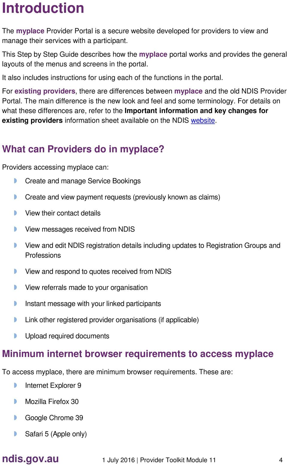 It also includes instructions for using each of the functions in the portal. For existing providers, there are differences between myplace and the old NDIS Provider Portal.