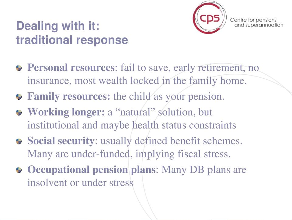 Working longer: a natural solution, but institutional and maybe health status constraints Social security: