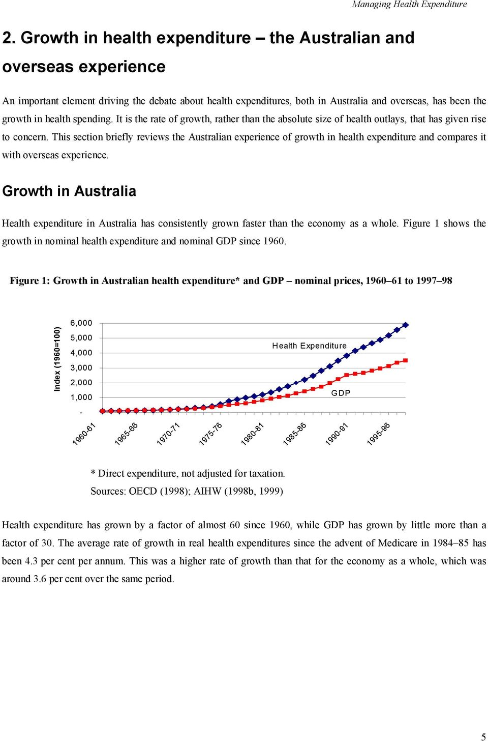 spending. It is the rate of growth, rather than the absolute size of health outlays, that has given rise to concern.