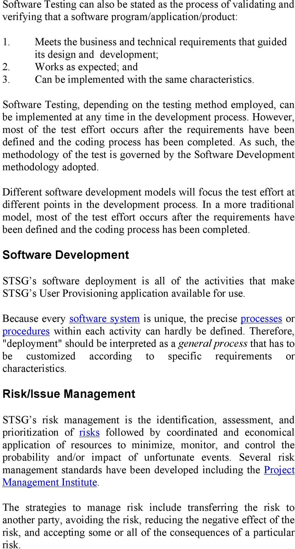 Software Testing, depending on the testing method employed, can be implemented at any time in the development process.