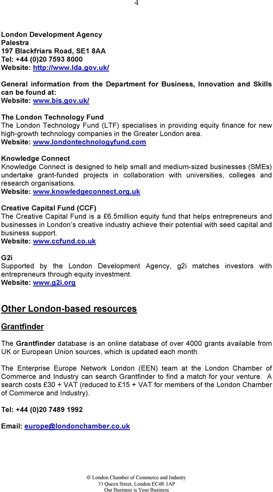 uk/ The London Technology Fund The London Technology Fund (LTF) specialises in providing equity finance for new high-growth technology companies in the Greater London area. Website: www.