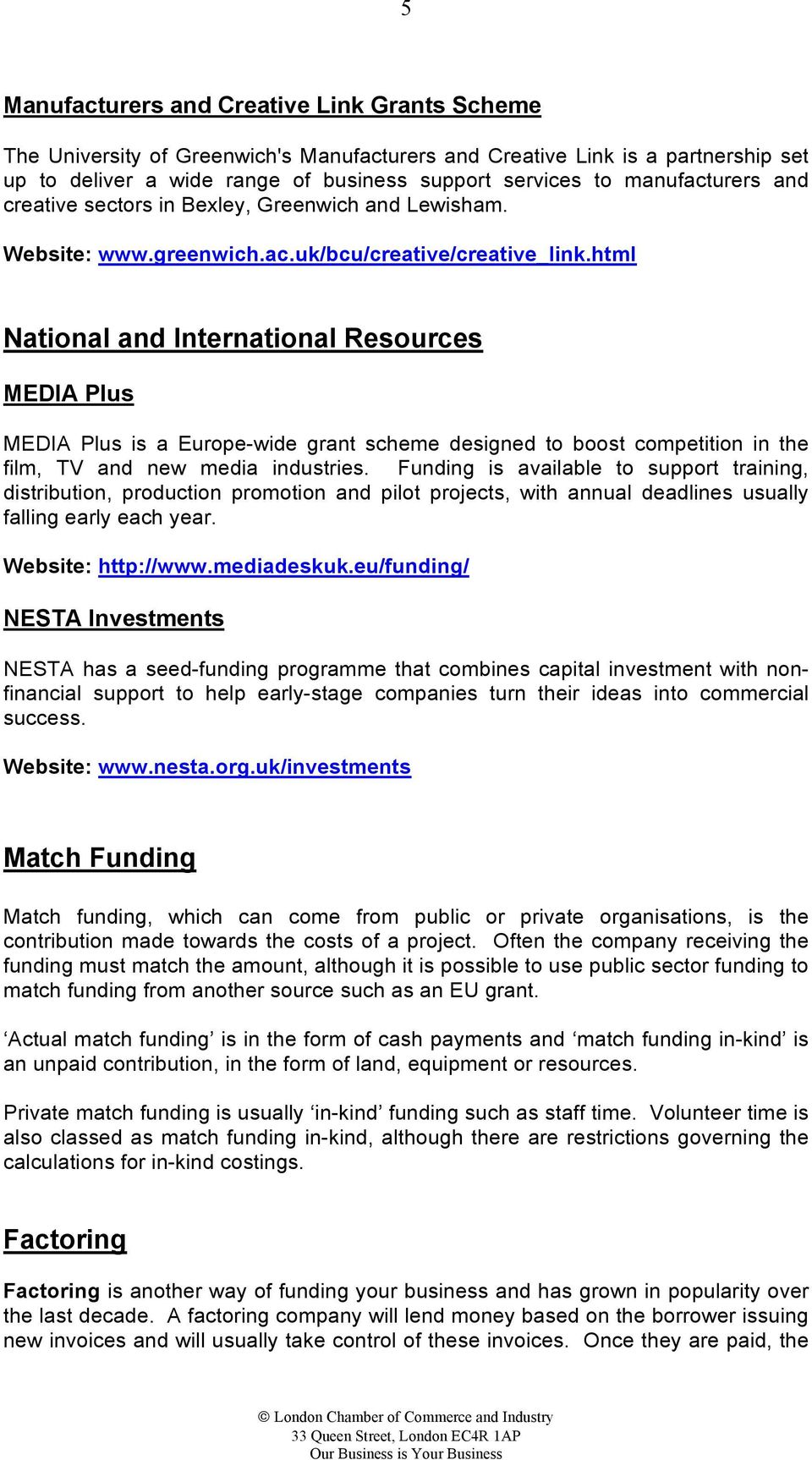 html National and International Resources MEDIA Plus MEDIA Plus is a Europe-wide grant scheme designed to boost competition in the film, TV and new media industries.