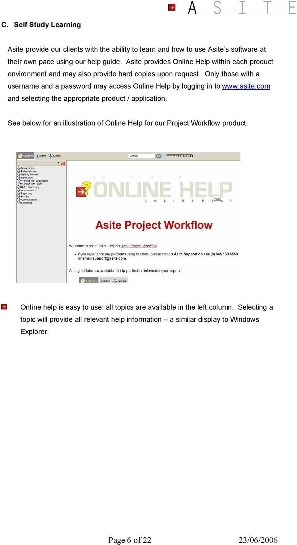 Only those with a username and a password may access Online Help by logging in to www.asite.com and selecting the appropriate product / application.