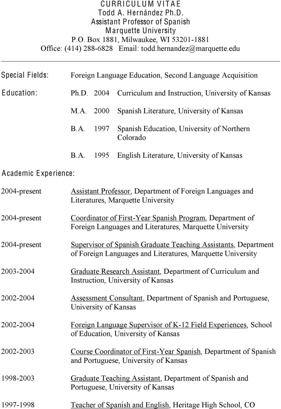 A. 1997 Spanish Education, University of Northern Colorado B.A. 1995 English Literature, University of Kansas Assistant Professor, Department of Foreign Languages and Literatures, Marquette