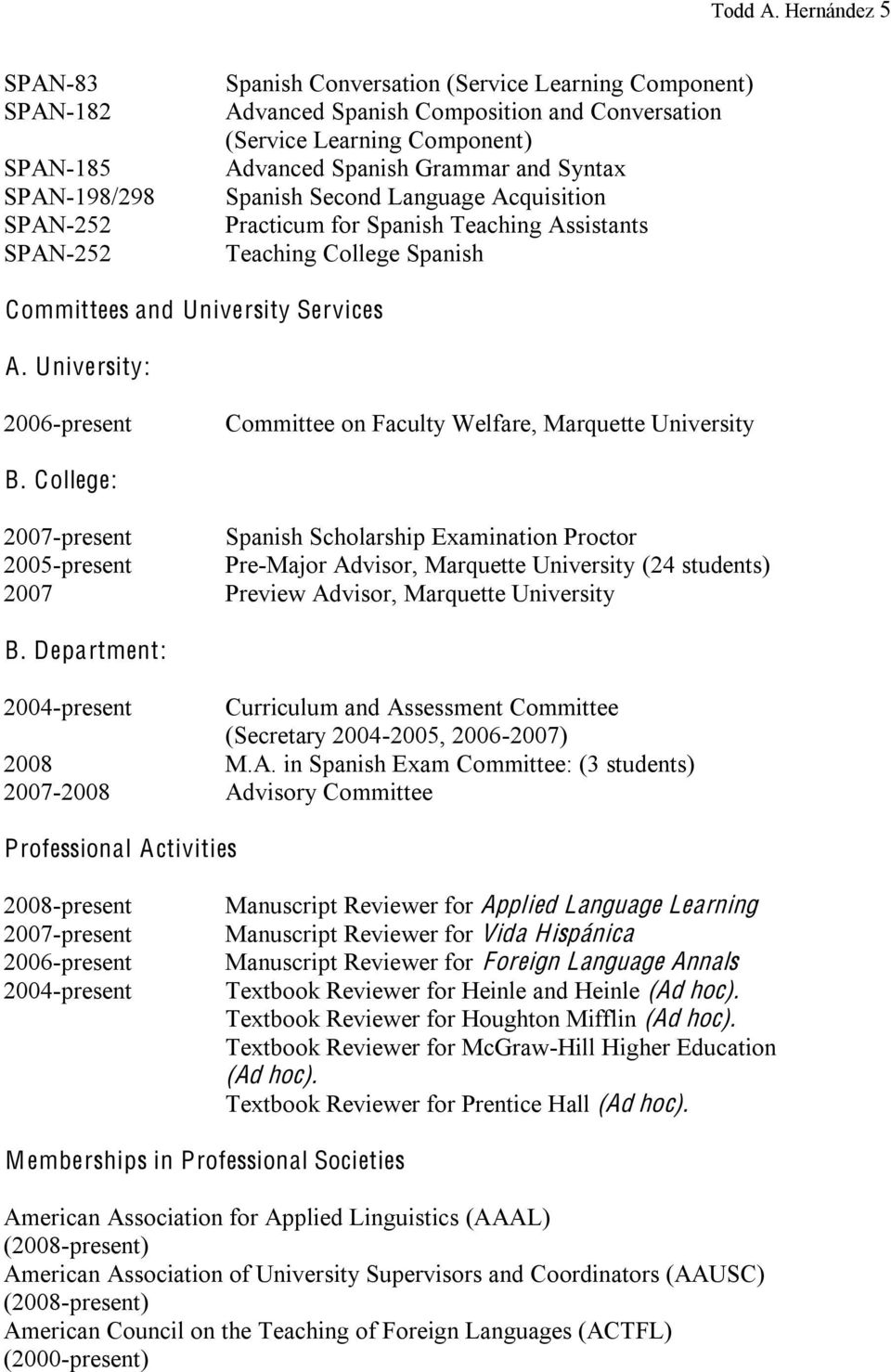 Advanced Spanish Grammar and Syntax Spanish Second Language Acquisition Practicum for Spanish Teaching Assistants Teaching College Spanish Committees and University Services A.