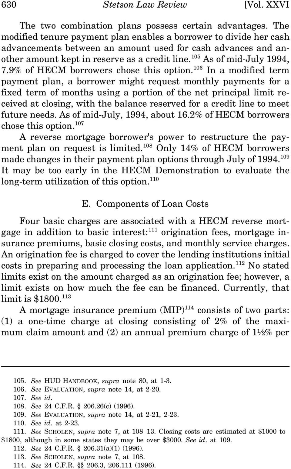 105 As of mid-july 1994, 7.9% of HECM borrowers chose this option.