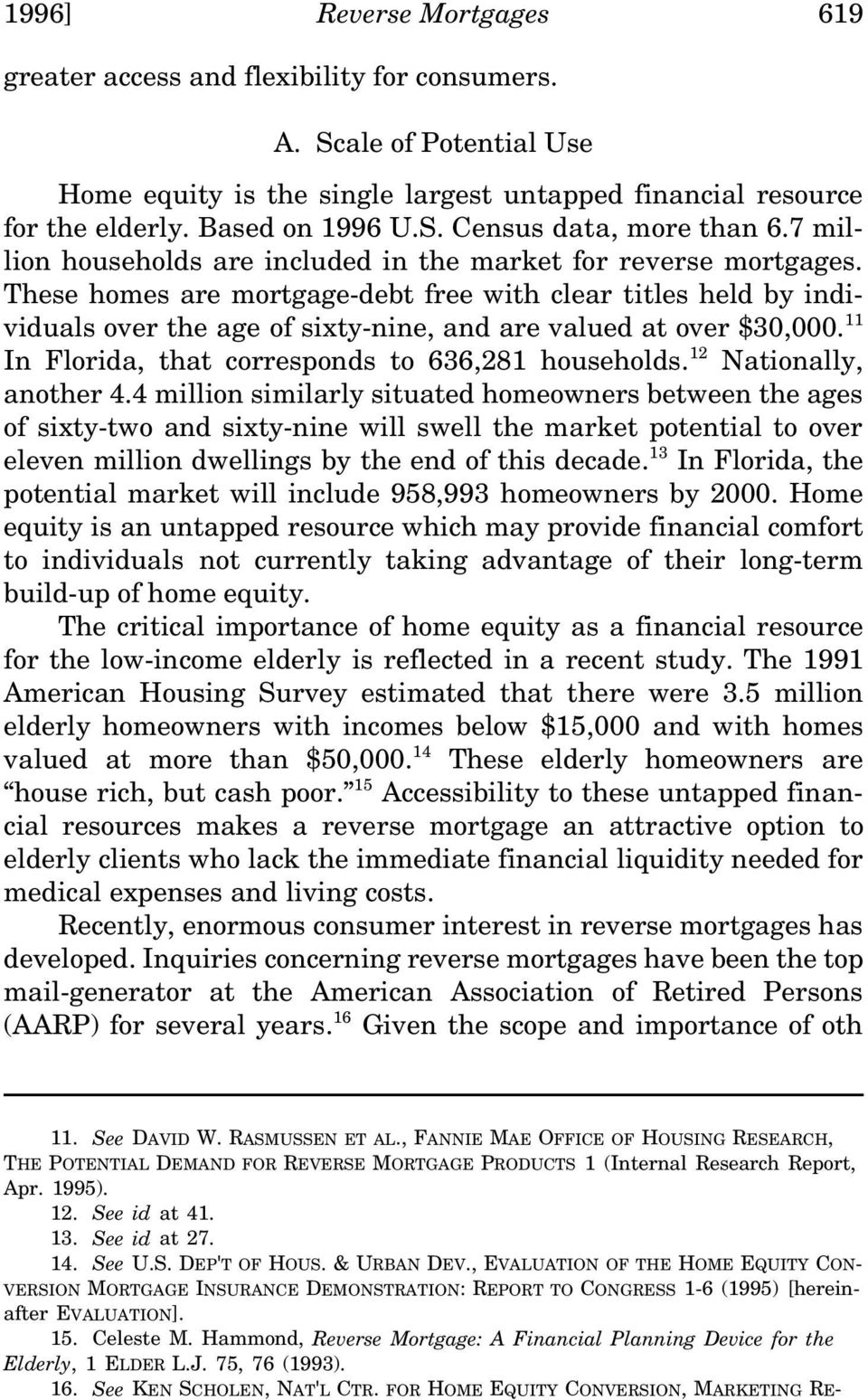 , EVALUATION OF THE HOME EQUITY CON- VERSION MORTGAGE INSURANCE DEMONSTRATION: REPORT TO CONGRESS 1-6 (1995) [hereinafter EVALUATION]. 15. Celeste M.
