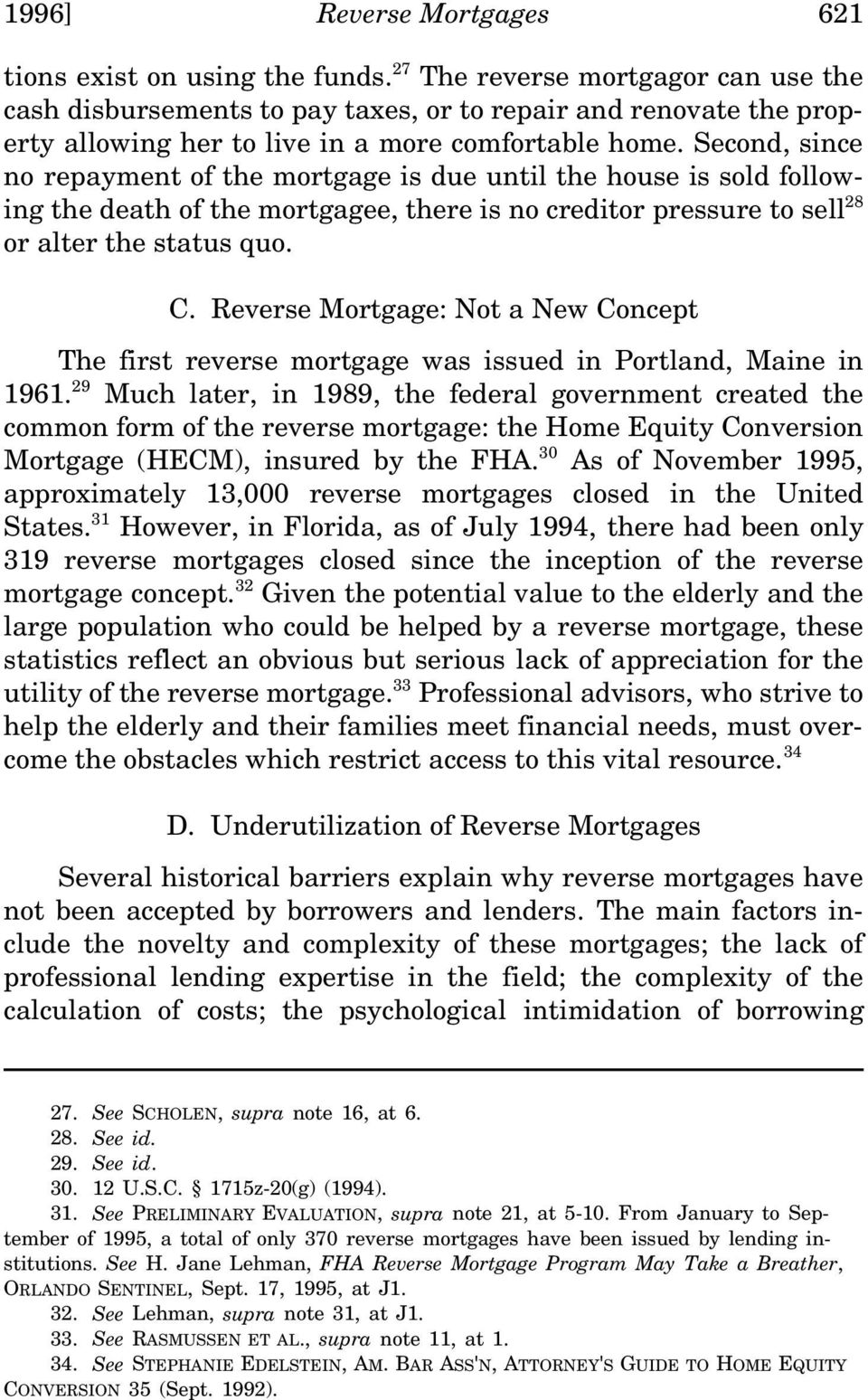 Second, since no repayment of the mortgage is due until the house is sold following the death of the mortgagee, there is no creditor pressure to sell 28 or alter the status quo. C.