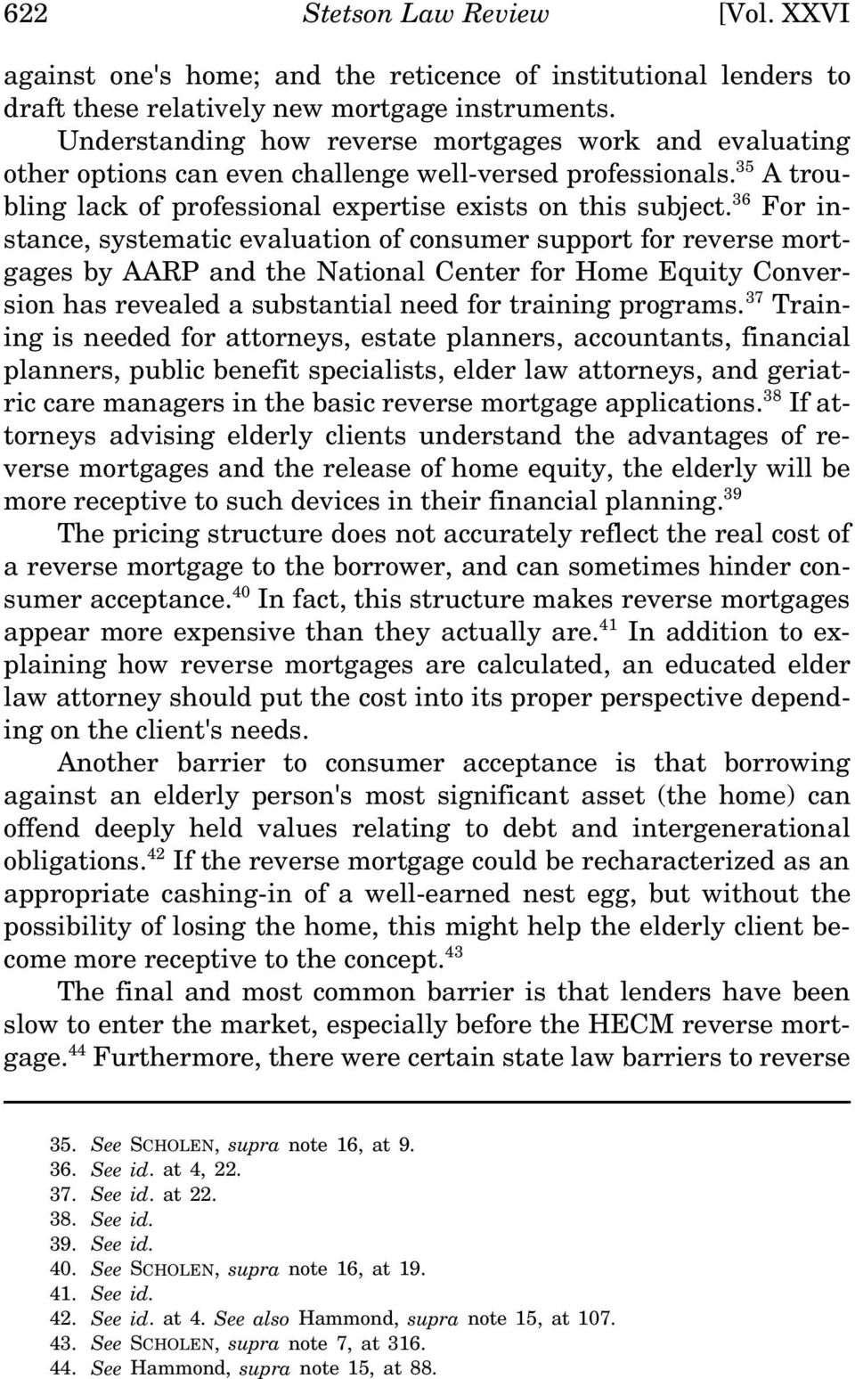 36 For instance, systematic evaluation of consumer support for reverse mortgages by AARP and the National Center for Home Equity Conversion has revealed a substantial need for training programs.