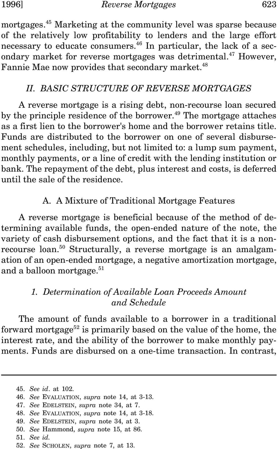 BASIC STRUCTURE OF REVERSE MORTGAGES A reverse mortgage is a rising debt, non-recourse loan secured by the principle residence of the borrower.