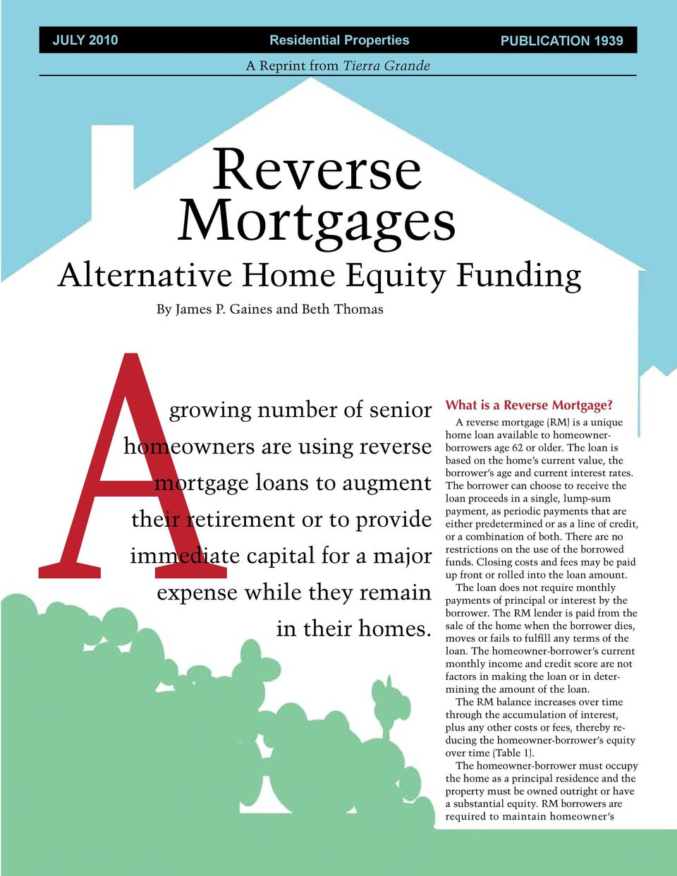 homes. What is a Reverse Mortgage? A reverse mortgage (RM) is a unique home loan available to homeownerborrowers age 62 or older.