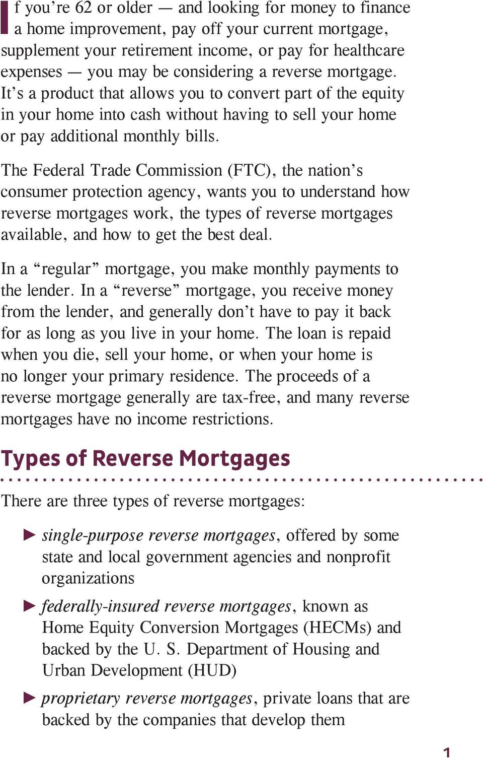 The Federal Trade Commission (FTC), the nation s consumer protection agency, wants you to understand how reverse mortgages work, the types of reverse mortgages available, and how to get the best deal.