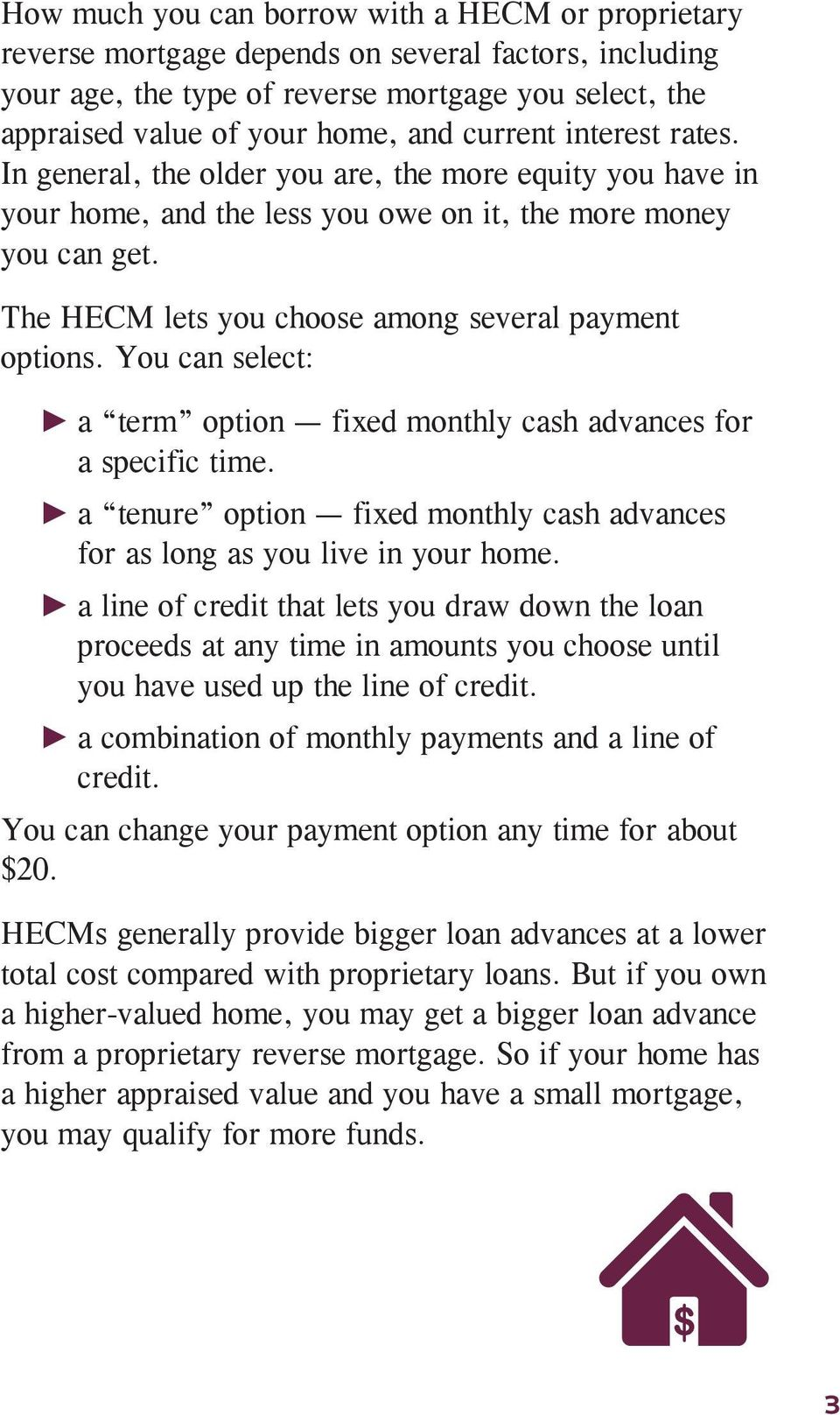 The HECM lets you choose among several payment options. You can select: a term option fixed monthly cash advances for a specific time.