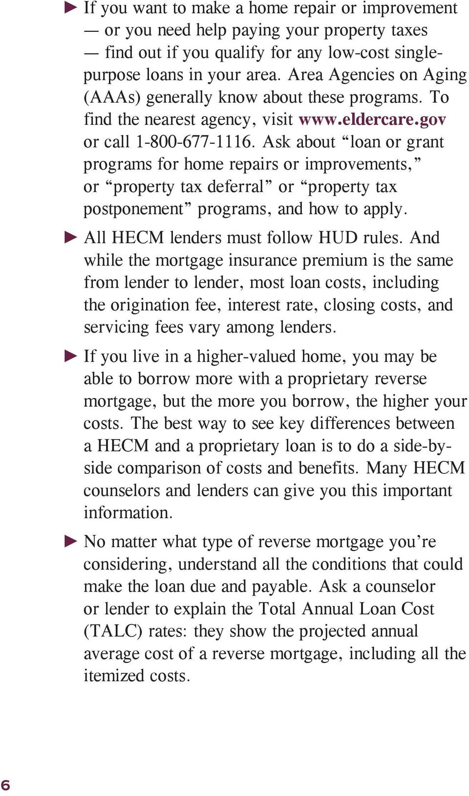 Ask about loan or grant programs for home repairs or improvements, or property tax deferral or property tax postponement programs, and how to apply. All HECM lenders must follow HUD rules.