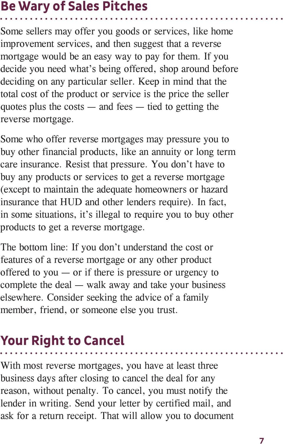 Keep in mind that the total cost of the product or service is the price the seller quotes plus the costs and fees tied to getting the reverse mortgage.