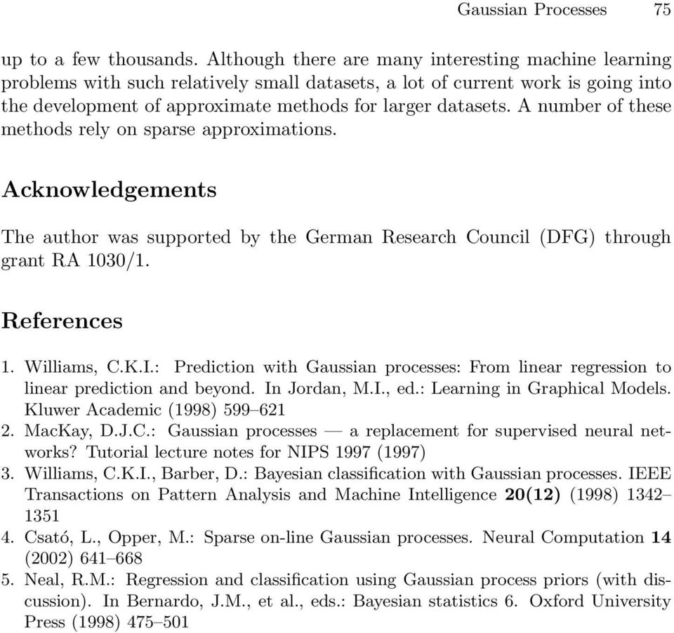 A number of these methods rely on sparse approximations. Acknowledgements The author was supported by the German Research Council (DFG) through grant RA 1030/1. References 1. Williams, C.K.I.