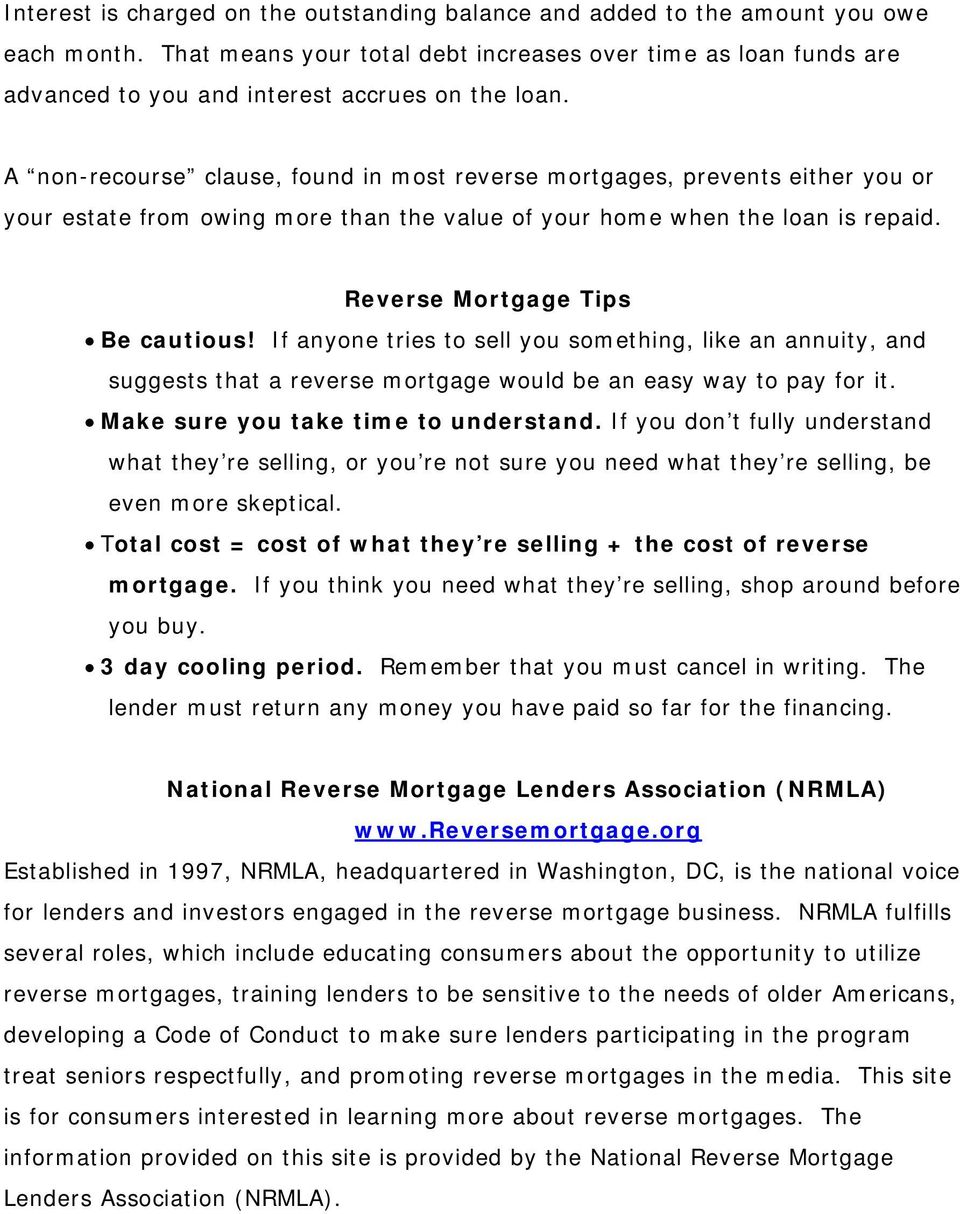 A non-recourse clause, found in most reverse mortgages, prevents either you or your estate from owing more than the value of your home when the loan is repaid. Reverse Mortgage Tips Be cautious!
