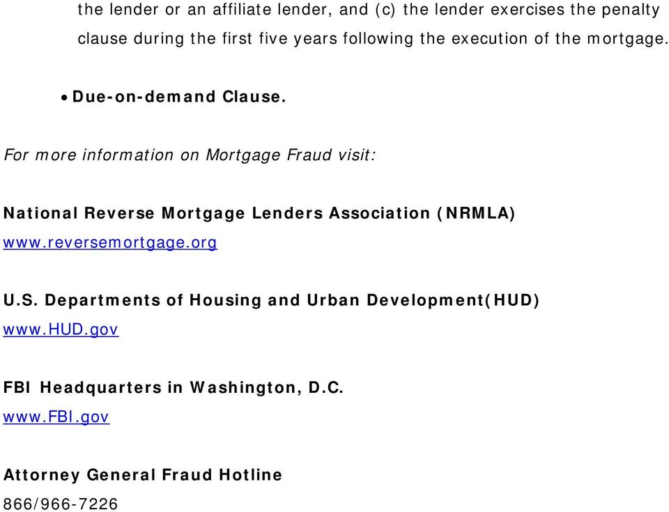 For more information on Mortgage Fraud visit: National Reverse Mortgage Lenders Association (NRMLA) www.