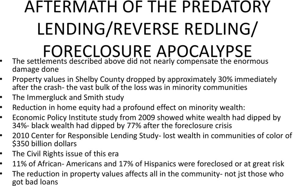wealth: Economic Policy Institute study from 2009 showed white wealth had dipped by 34%- black wealth had dipped by 77% after the foreclosure crisis 2010 Center for Responsible Lending Study- lost