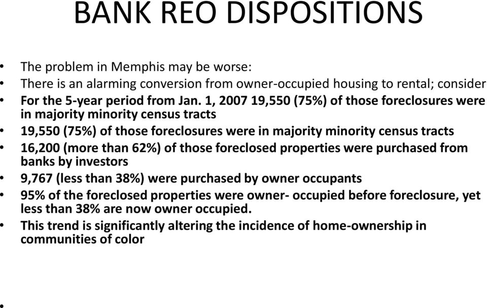 than 62%) of those foreclosed properties were purchased from banks by investors 9,767 (less than 38%) were purchased by owner occupants 95% of the foreclosed properties