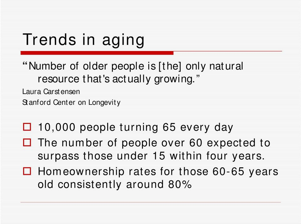 Laura Carstensen Stanford Center on Longevity 10,000 people turning 65 every day