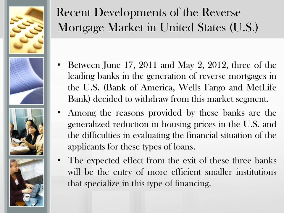 Among the reasons provided by these banks are the generalized reduction in housing prices in the U.S.