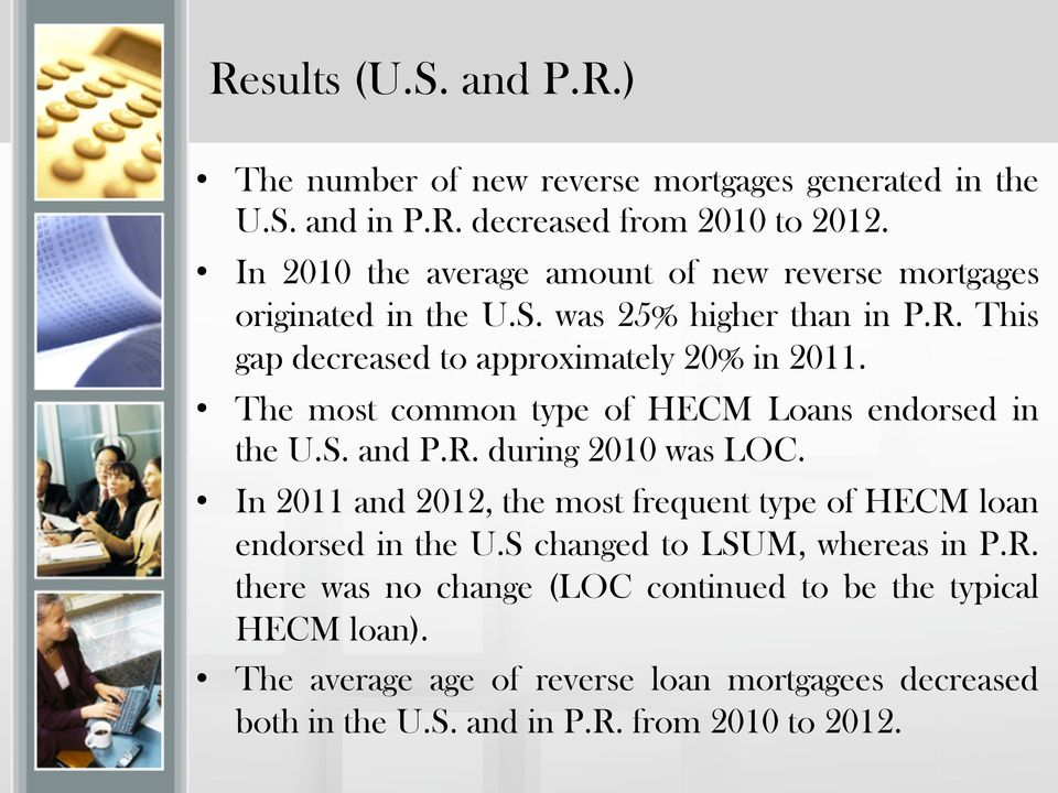 The most common type of HECM Loans endorsed in the U.S. and P.R. during 2010 was LOC. In 2011 and 2012, the most frequent type of HECM loan endorsed in the U.