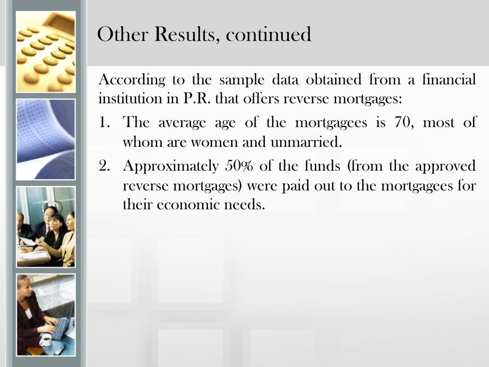 The average age of the mortgagees is 70, most of whom are women and unmarried. 2.
