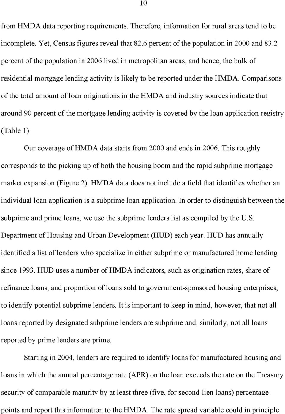 Comparisons of the total amount of loan originations in the HMDA and industry sources indicate that around 90 percent of the mortgage lending activity is covered by the loan application registry