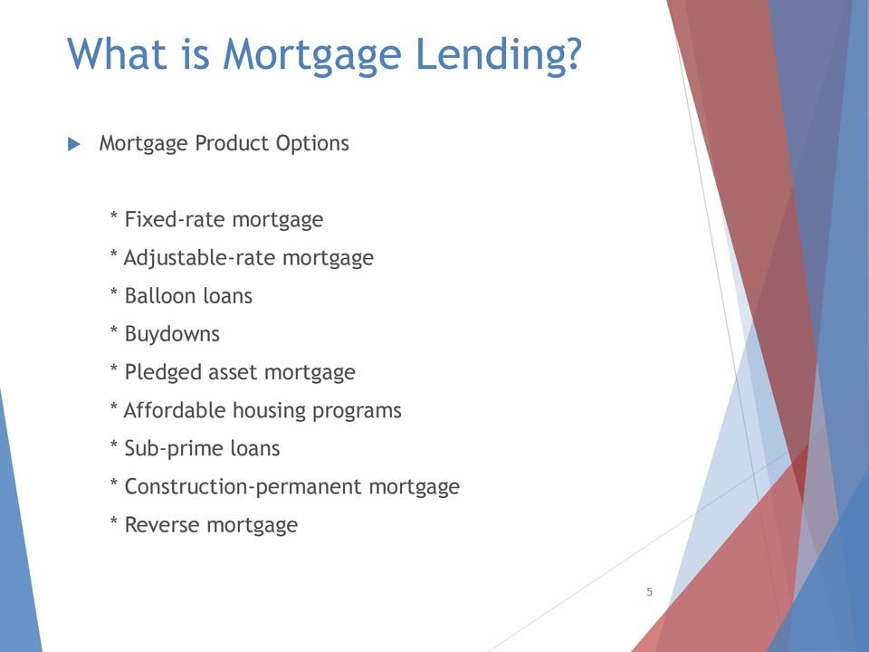 Adjustable-rate mortgage * Balloon loans * Buydowns * Pledged
