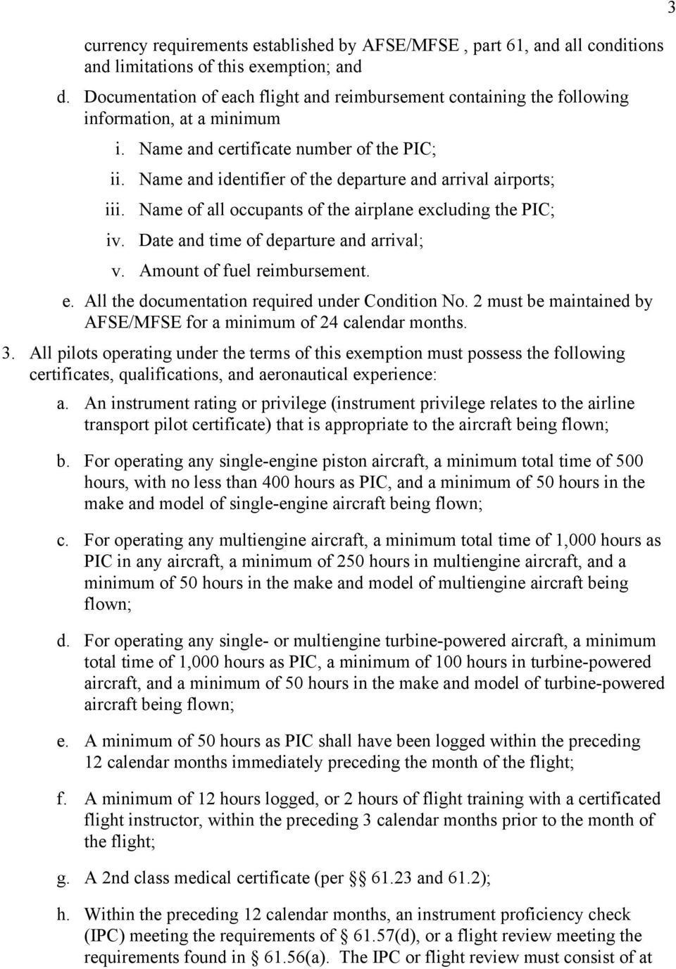 Name and identifier of the departure and arrival airports; iii. Name of all occupants of the airplane excluding the PIC; iv. Date and time of departure and arrival; v. Amount of fuel reimbursement. e. All the documentation required under Condition No.