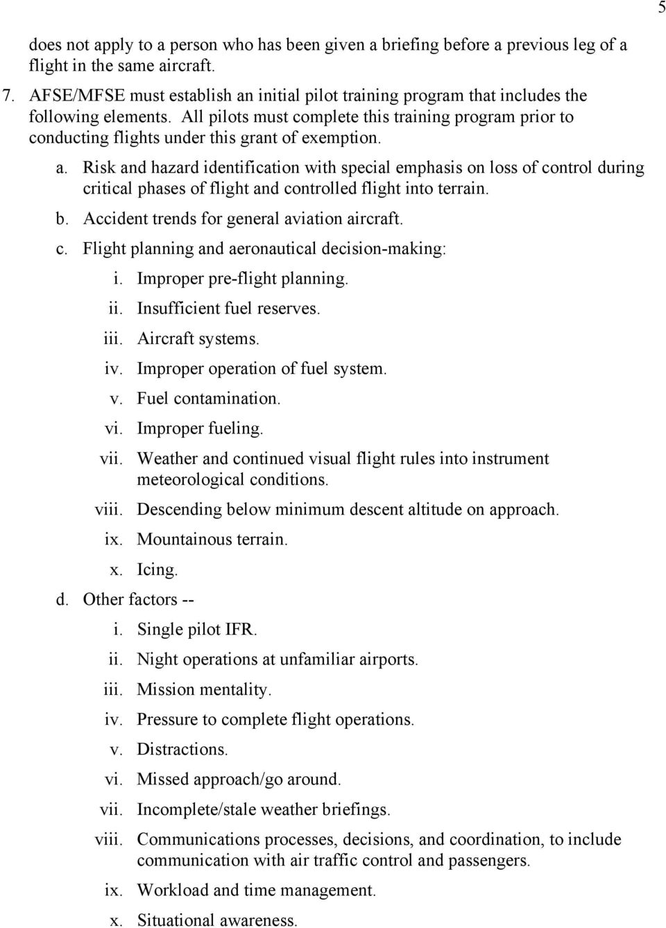 All pilots must complete this training program prior to conducting flights under this grant of exemption. a.
