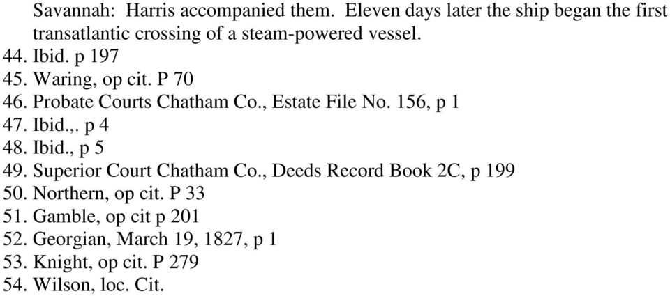Waring, op cit. P 70 46. Probate Courts Chatham Co., Estate File No. 156, p 1 47. Ibid.,. p 4 48. Ibid., p 5 49.