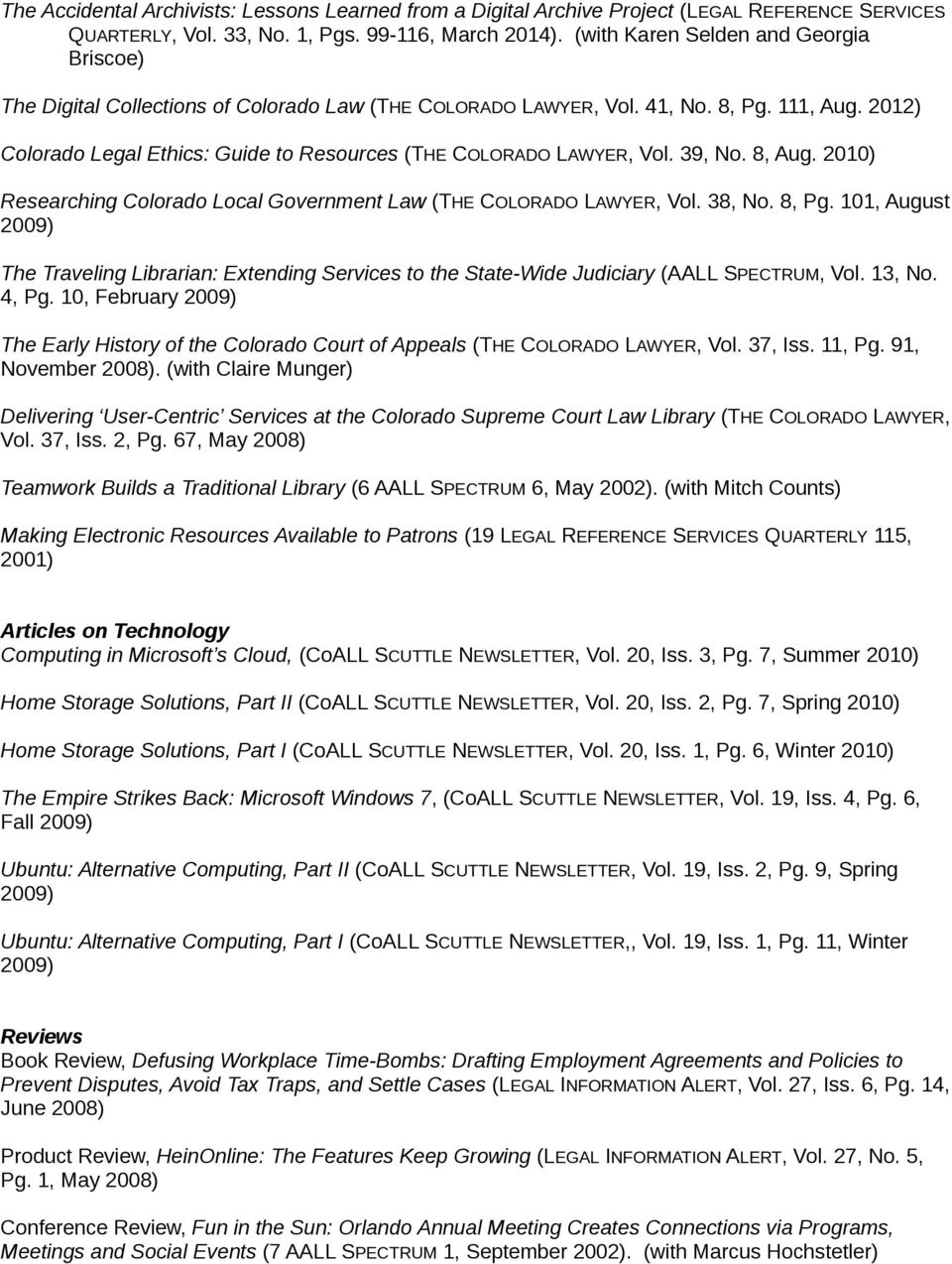 2012) Colorado Legal Ethics: Guide to Resources (THE COLORADO LAWYER, Vol. 39, No. 8, Aug. 2010) Researching Colorado Local Government Law (THE COLORADO LAWYER, Vol. 38, No. 8, Pg.