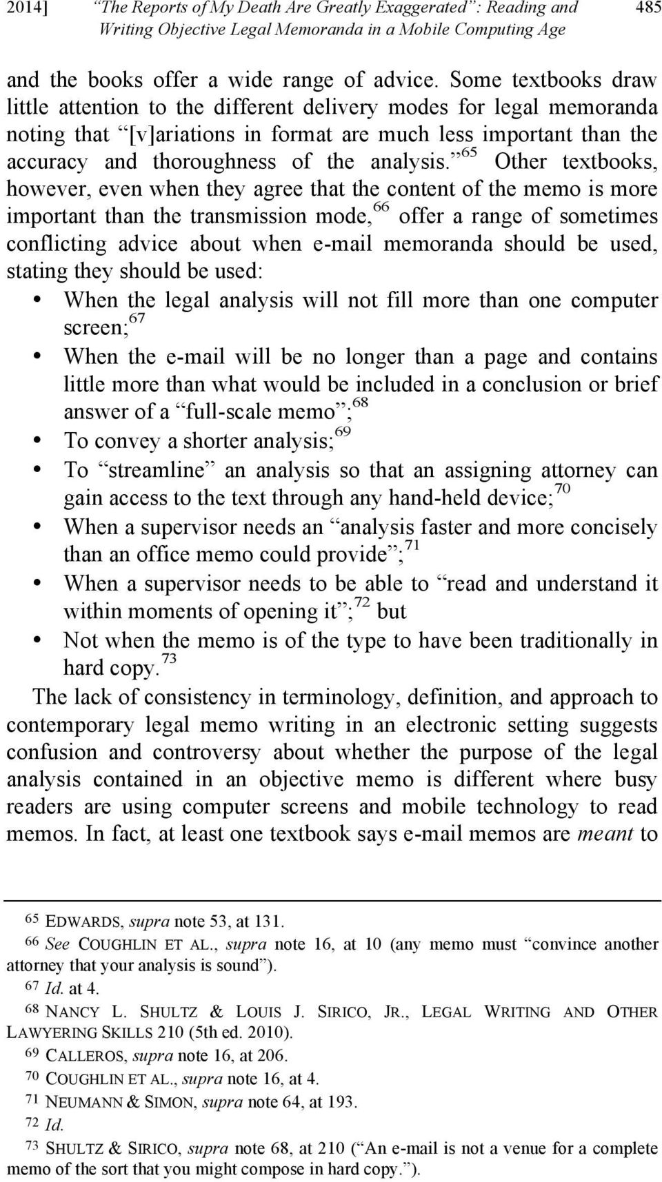 65 Other textbooks, however, even when they agree that the content of the memo is more important than the transmission mode, 66 offer a range of sometimes conflicting advice about when e-mail