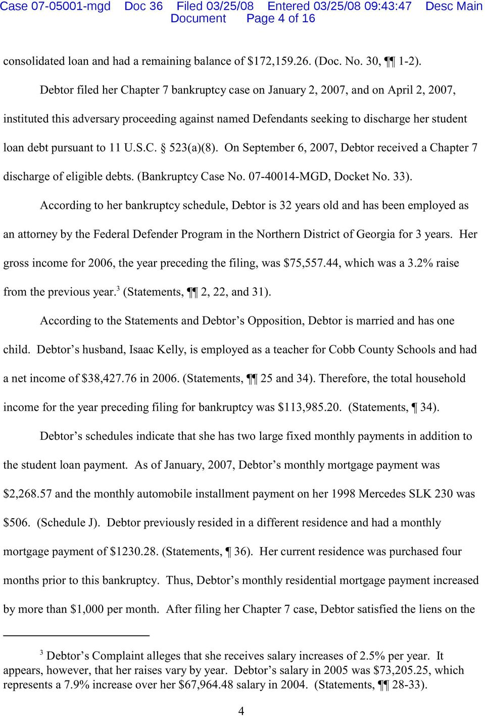 to 11 U.S.C. 523(a)(8). On September 6, 2007, Debtor received a Chapter 7 discharge of eligible debts. (Bankruptcy Case No. 07-40014-MGD, Docket No. 33).