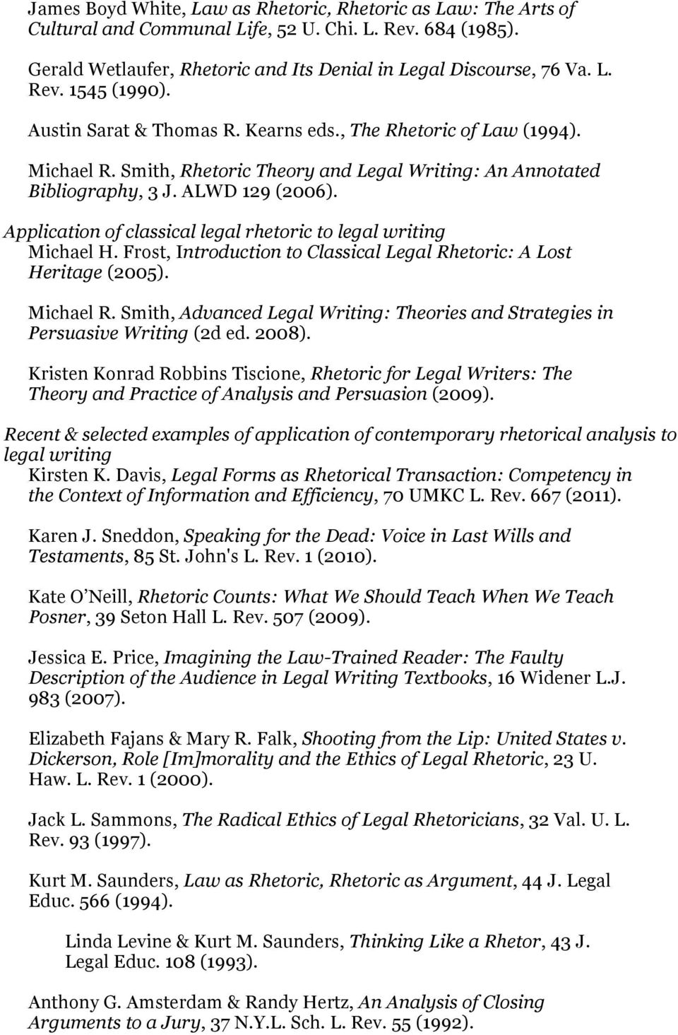 Application of classical legal rhetoric to legal writing Michael H. Frost, Introduction to Classical Legal Rhetoric: A Lost Heritage (2005). Michael R.