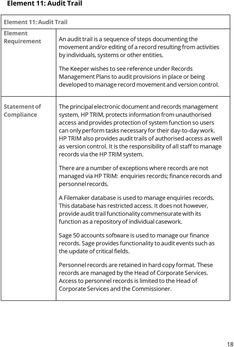 Statement of Compliance The principal electronic document and records management system, HP TRIM, protects information from unauthorised access and provides protection of system function so users can