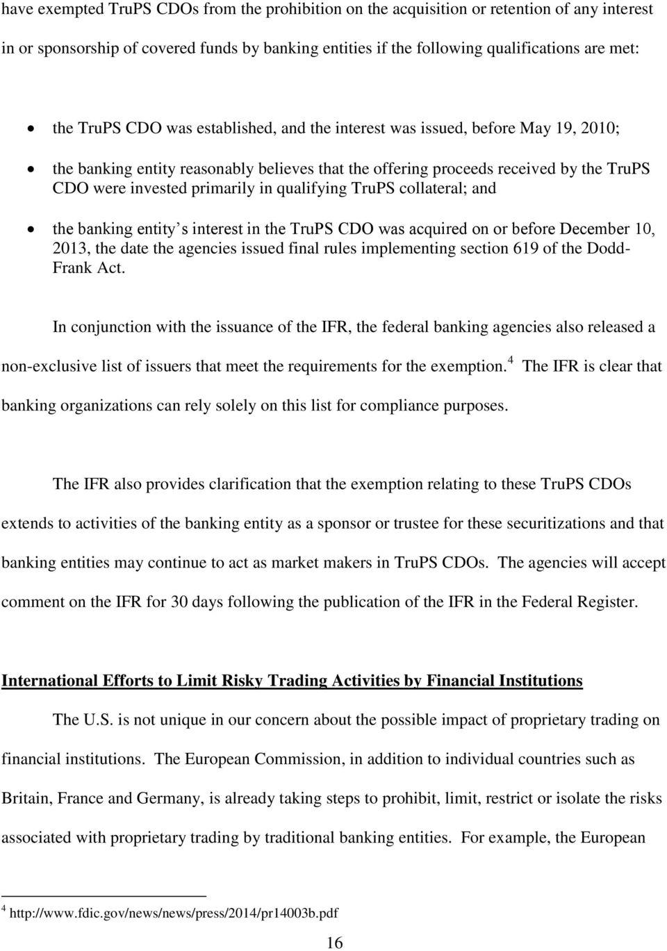qualifying TruPS collateral; and the banking entity s interest in the TruPS CDO was acquired on or before December 10, 2013, the date the agencies issued final rules implementing section 619 of the