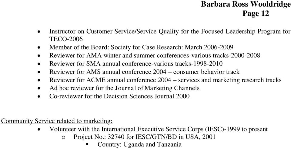 Reviewer for ACME annual conference 2004 services and marketing research tracks Ad hoc reviewer for the Journal of Marketing Channels Co-reviewer for the Decision Sciences Journal 2000