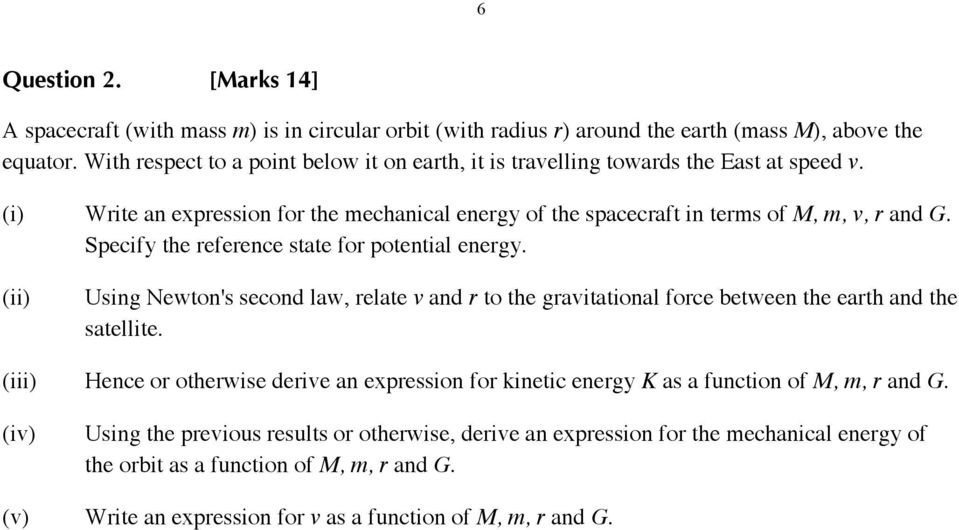 Specify the reference state for potential energy. Using Newton's second law, relate v and r to the gravitational force between the earth and the satellite.