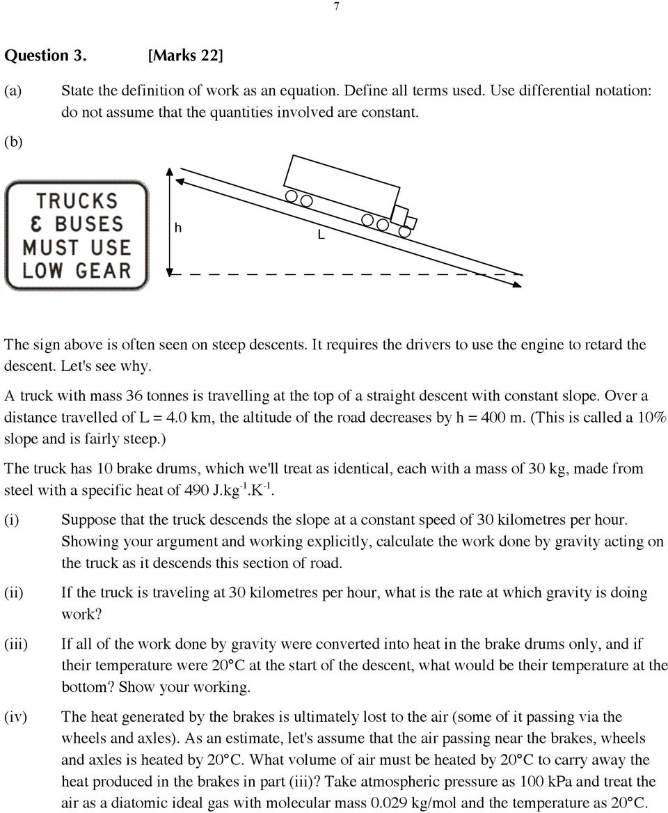 A truck with mass 36 tonnes is travelling at the top of a straight descent with constant slope. Over a distance travelled of L = 4.0 km, the altitude of the road decreases by h = 400 m.