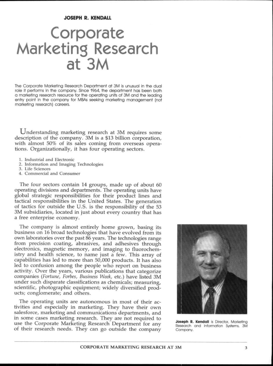 research] careers. Understanding marketing research at 3M requires some description of the company. 3M is a $13 billion corporation, with almost 50% of its sales coming from overseas operations.
