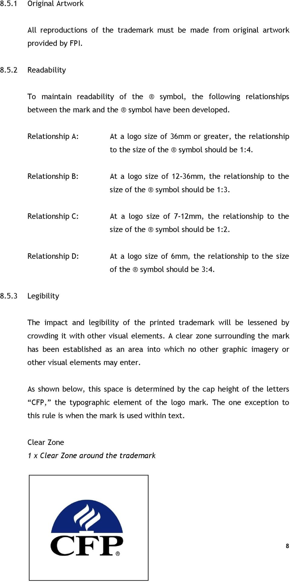Relationship B: At a logo size of 12-36mm, the relationship to the size of the symbol should be 1:3. Relationship C: At a logo size of 7-12mm, the relationship to the size of the symbol should be 1:2.