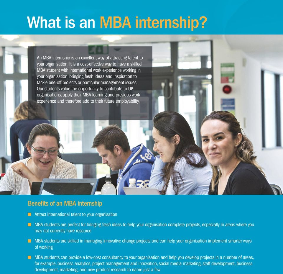 management issues. Our students value the opportunity to contribute to UK organisations, apply their MBA learning and previous work experience and therefore add to their future employability.