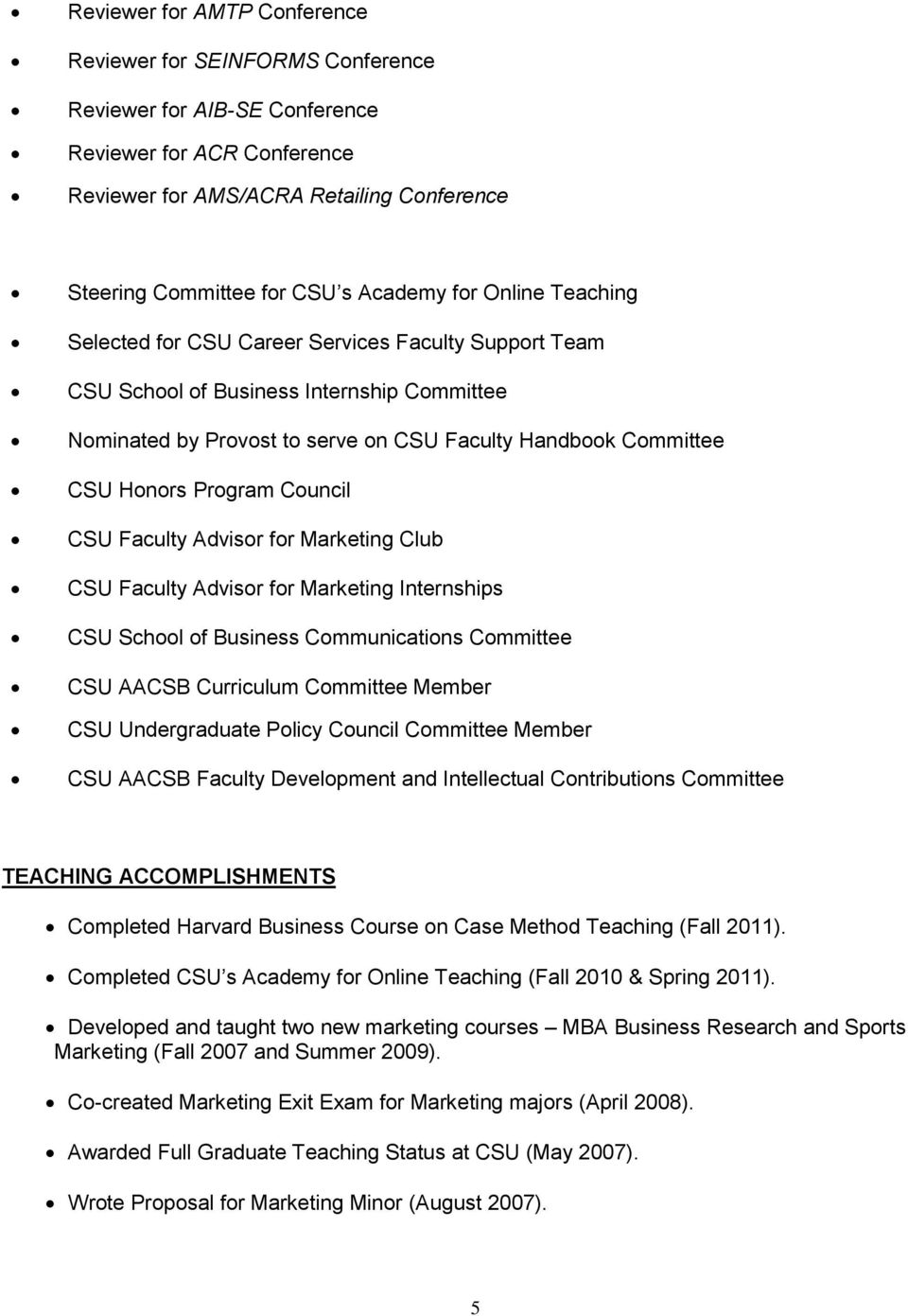 Honors Program Council CSU Faculty Advisor for Marketing Club CSU Faculty Advisor for Marketing Internships CSU School of Business Communications Committee CSU AACSB Curriculum Committee Member CSU