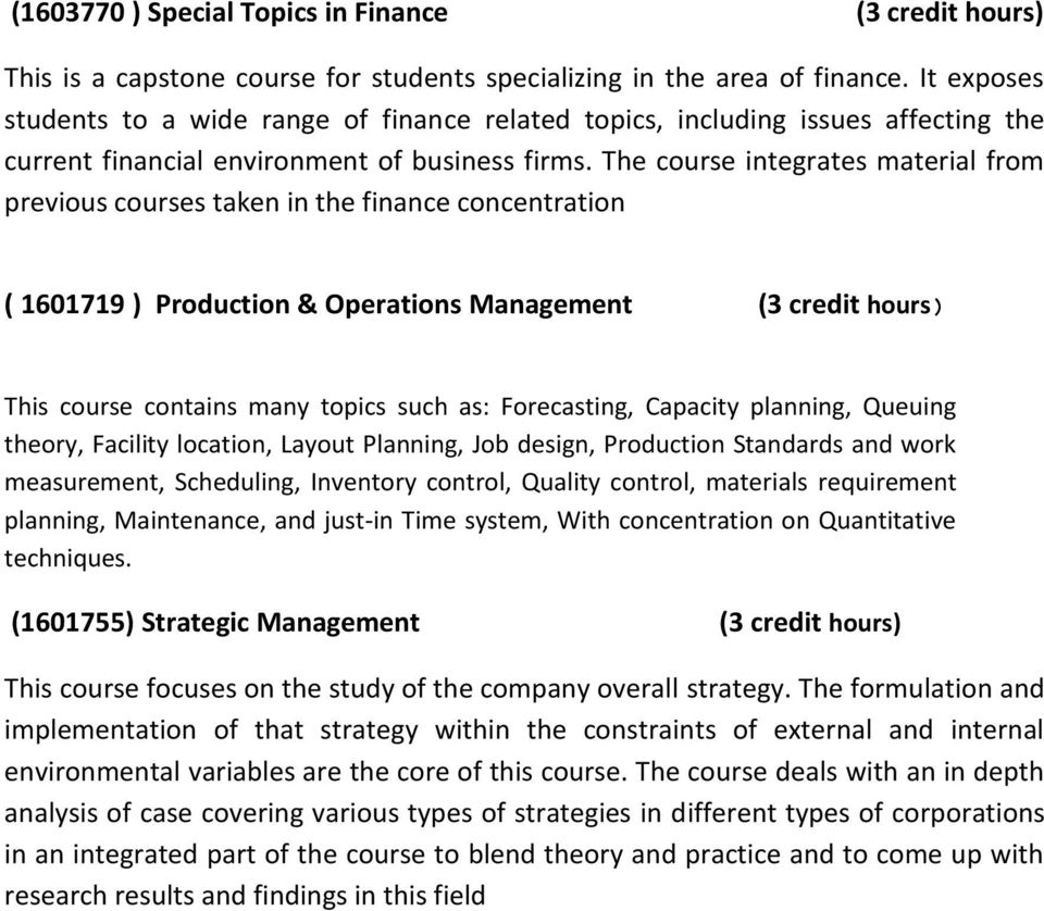 The course integrates material from previous courses taken in the finance concentration ( 1601719 ) Production & Operations Management (3 credit hours ( This course contains many topics such as: