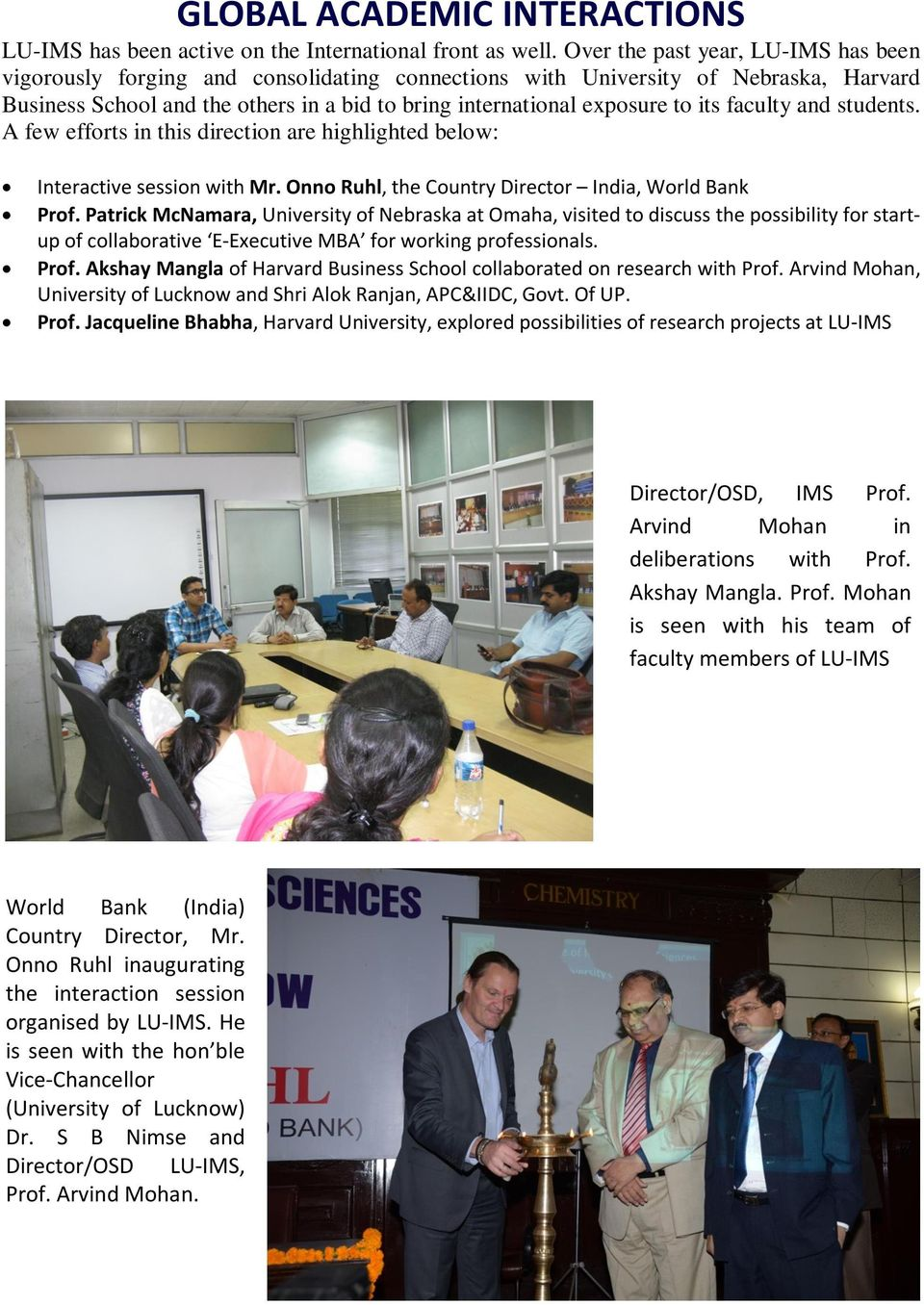 its faculty and students. A few efforts in this direction are highlighted below: Interactive session with Mr. Onno Ruhl, the Country Director India, World Bank Prof.