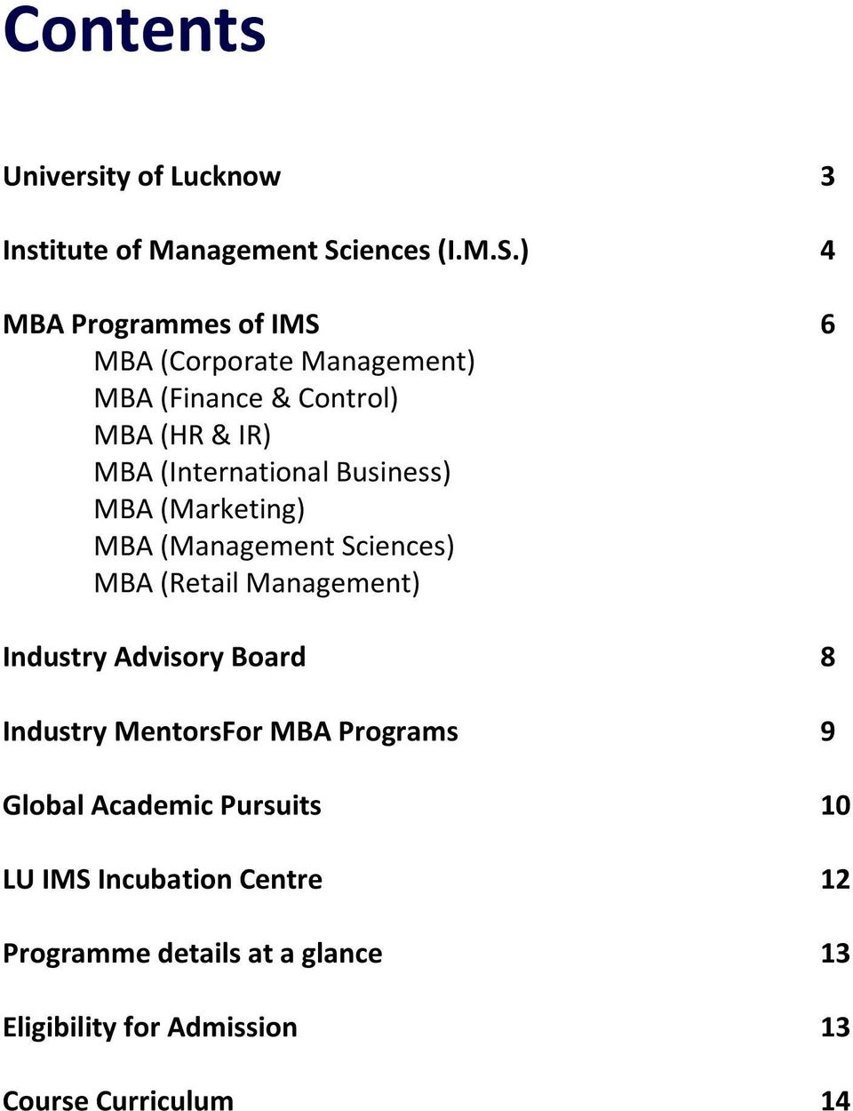 ) 4 MBA Programmes of IMS 6 MBA (Corporate Management) MBA (Finance & Control) MBA (HR & IR) MBA (International